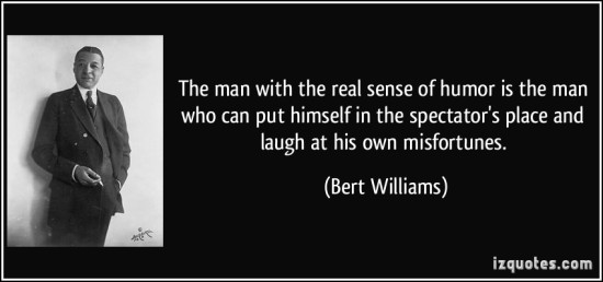 quote-the-man-with-the-real-sense-of-humor-is-the-man-who-can-put-himself-in-the-spectator-s-place-and-bert-williams-278362