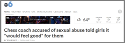 http://abc6onyourside.com/news/local/chess-coach-accused-of-sexual-abuse-told-girls-it-would-feel-good-for-them
